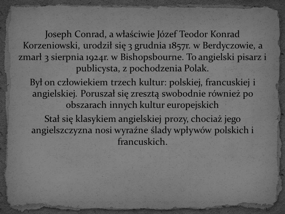 Joseph Conrad, a właściwie Józef Teodor Konrad Korzeniowski, urodził się 3 grudnia 1857r.