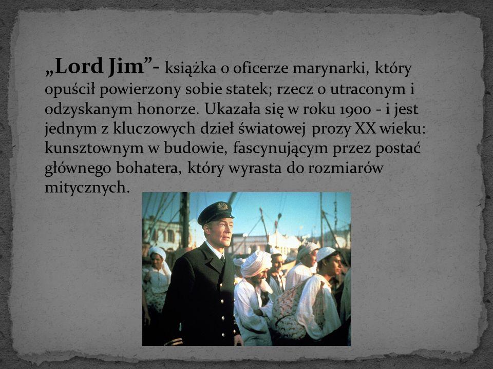 """""""Lord Jim - książka o oficerze marynarki, który opuścił powierzony sobie statek; rzecz o utraconym i odzyskanym honorze."""