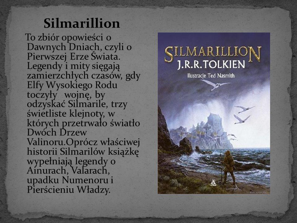 Silmarillion To zbiór opowieści o Dawnych Dniach, czyli o Pierwszej Erze Świata.