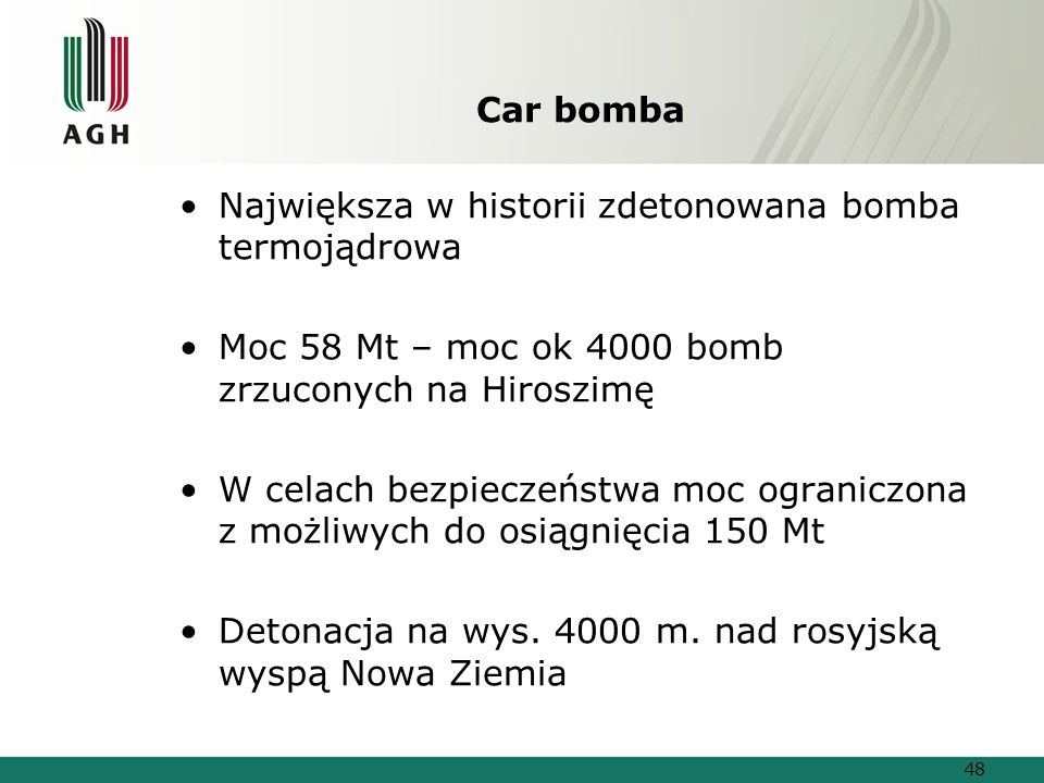 Car bomba Największa w historii zdetonowana bomba termojądrowa. Moc 58 Mt – moc ok 4000 bomb zrzuconych na Hiroszimę.