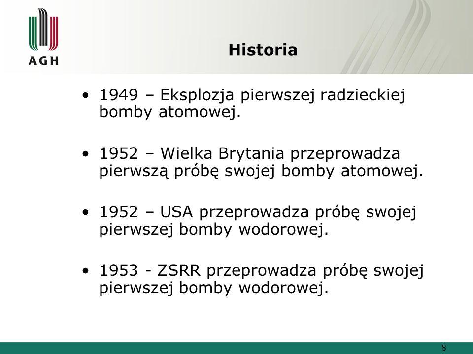 Historia 1949 – Eksplozja pierwszej radzieckiej bomby atomowej. 1952 – Wielka Brytania przeprowadza pierwszą próbę swojej bomby atomowej.