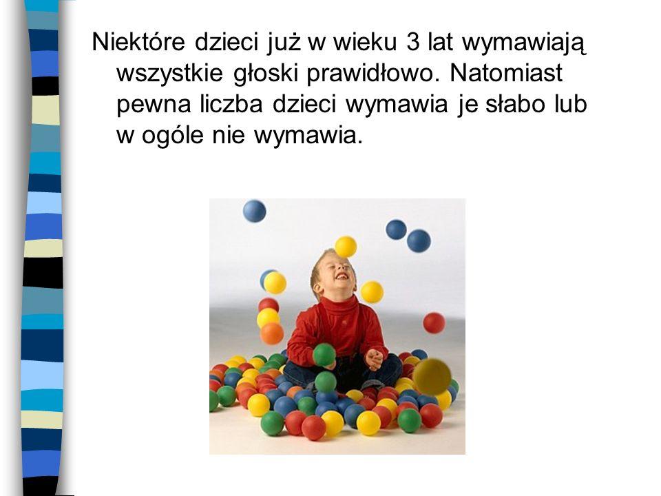 Niektóre dzieci już w wieku 3 lat wymawiają wszystkie głoski prawidłowo.