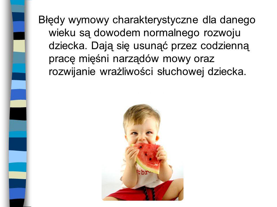 Błędy wymowy charakterystyczne dla danego wieku są dowodem normalnego rozwoju dziecka.