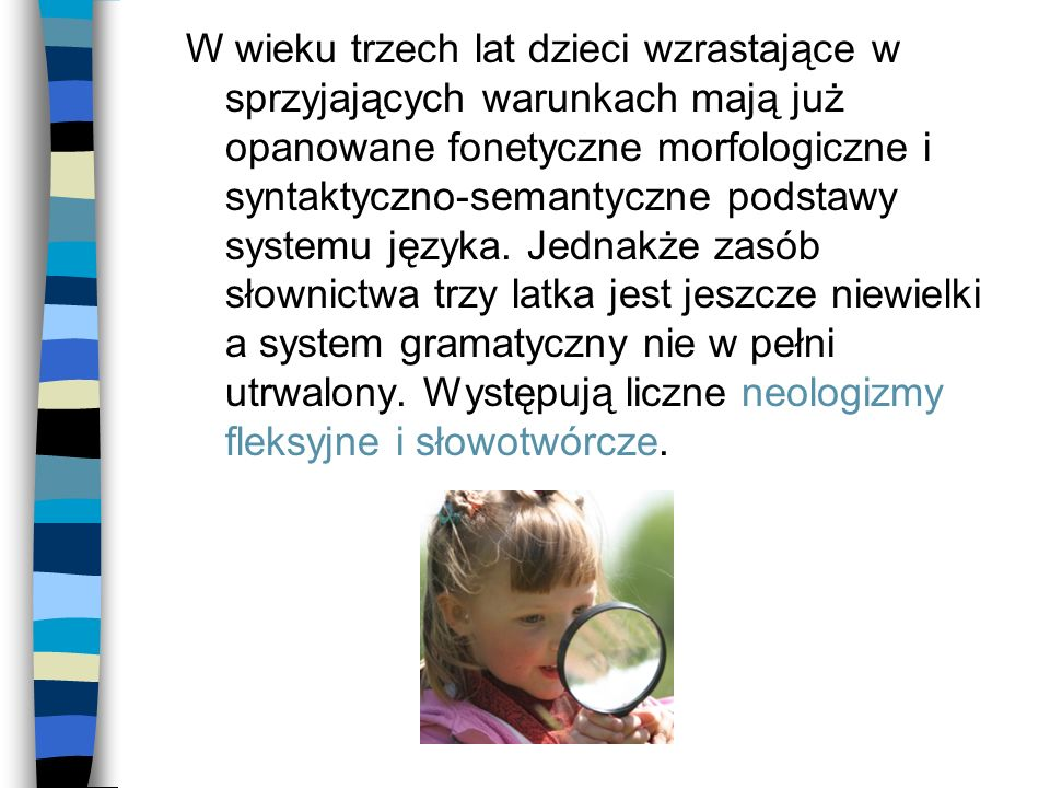 W wieku trzech lat dzieci wzrastające w sprzyjających warunkach mają już opanowane fonetyczne morfologiczne i syntaktyczno-semantyczne podstawy systemu języka.