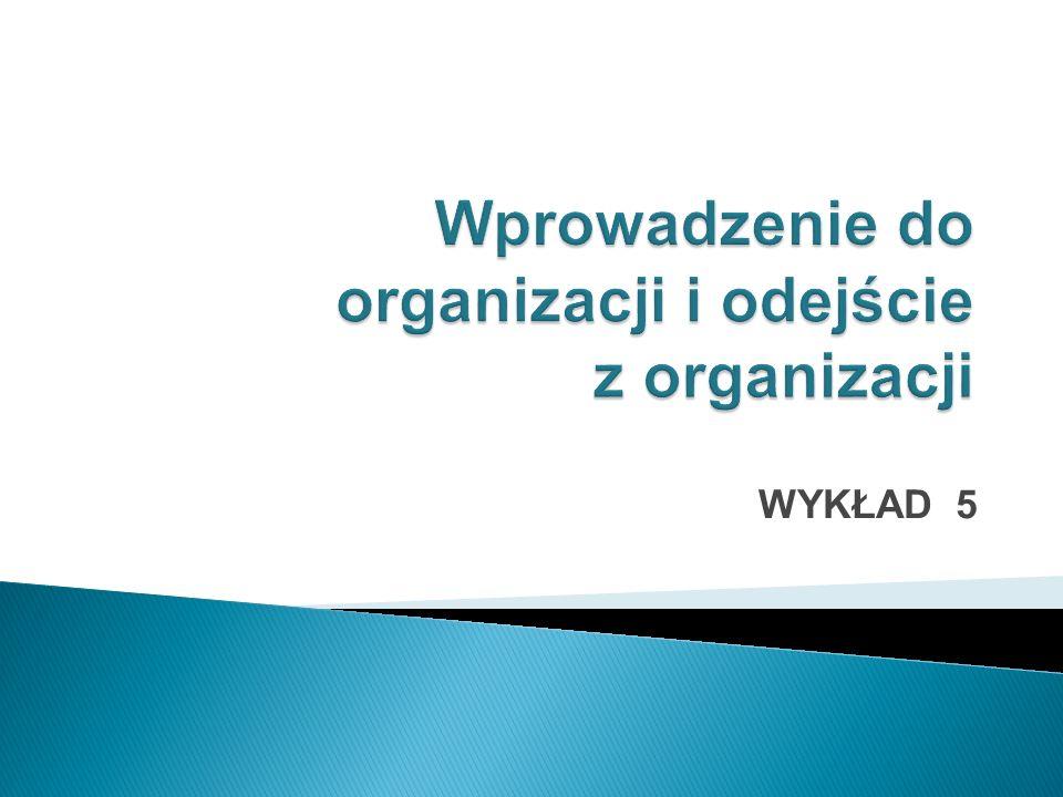 Wprowadzenie do organizacji i odejście z organizacji