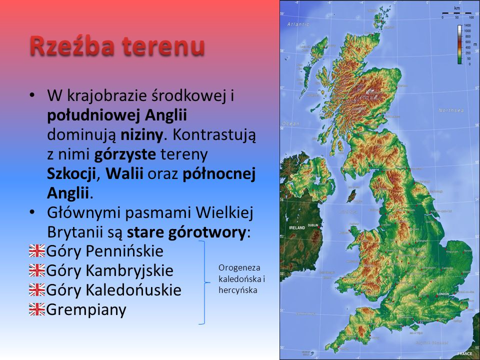 Rzeźba terenu W krajobrazie środkowej i południowej Anglii dominują niziny. Kontrastują z nimi górzyste tereny Szkocji, Walii oraz północnej Anglii.