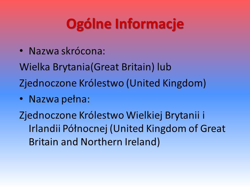 Ogólne Informacje Nazwa skrócona: Wielka Brytania(Great Britain) lub