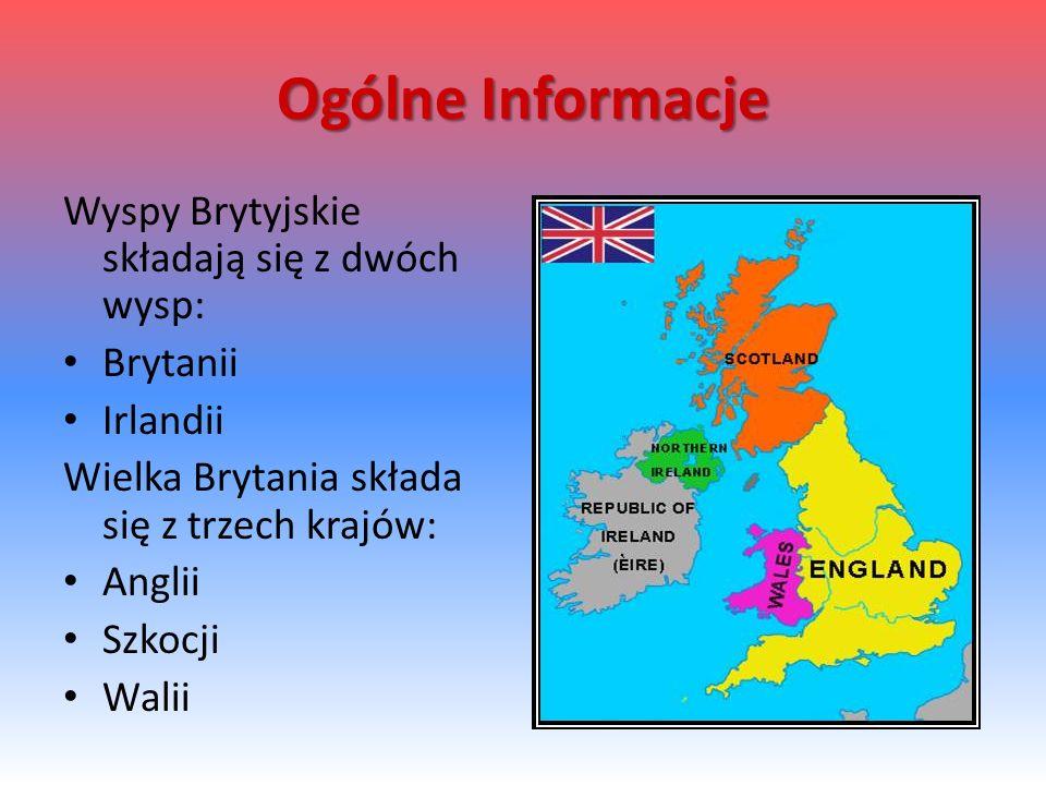 Ogólne Informacje Wyspy Brytyjskie składają się z dwóch wysp: Brytanii