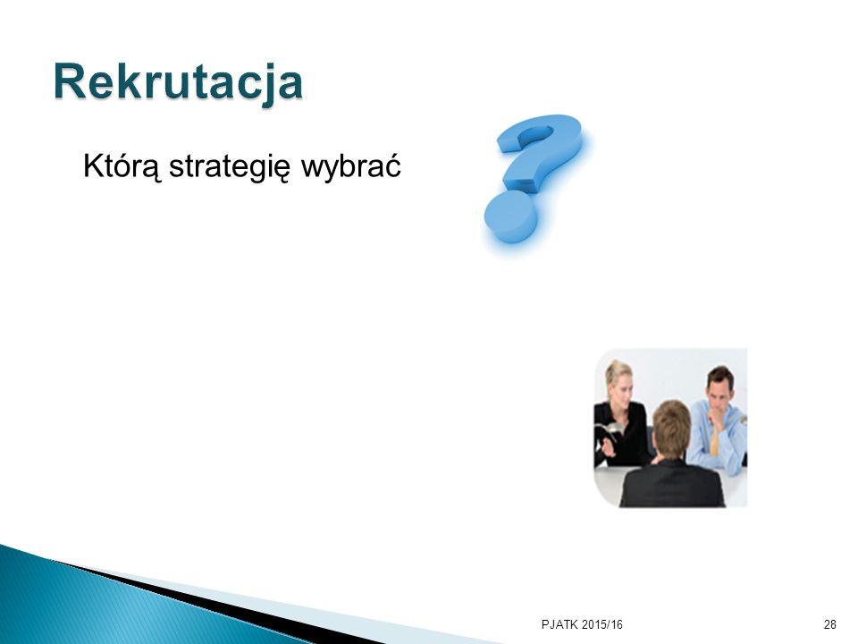 Rekrutacja Którą strategię wybrać PKWSTK 2008/2009 PJATK 2015/16