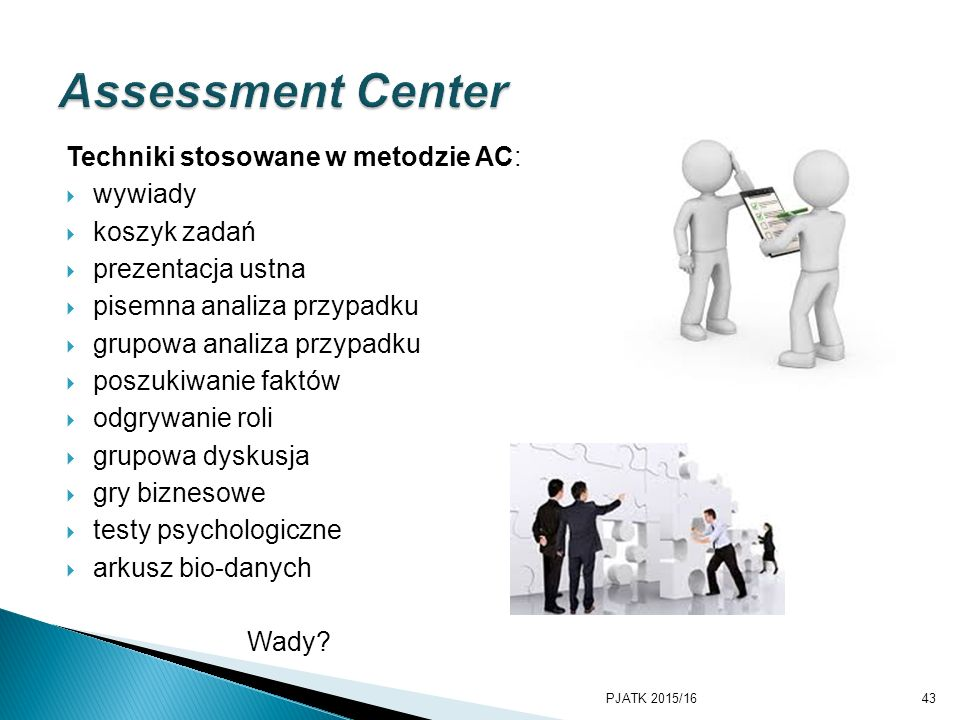 Assessment Center Techniki stosowane w metodzie AC: wywiady