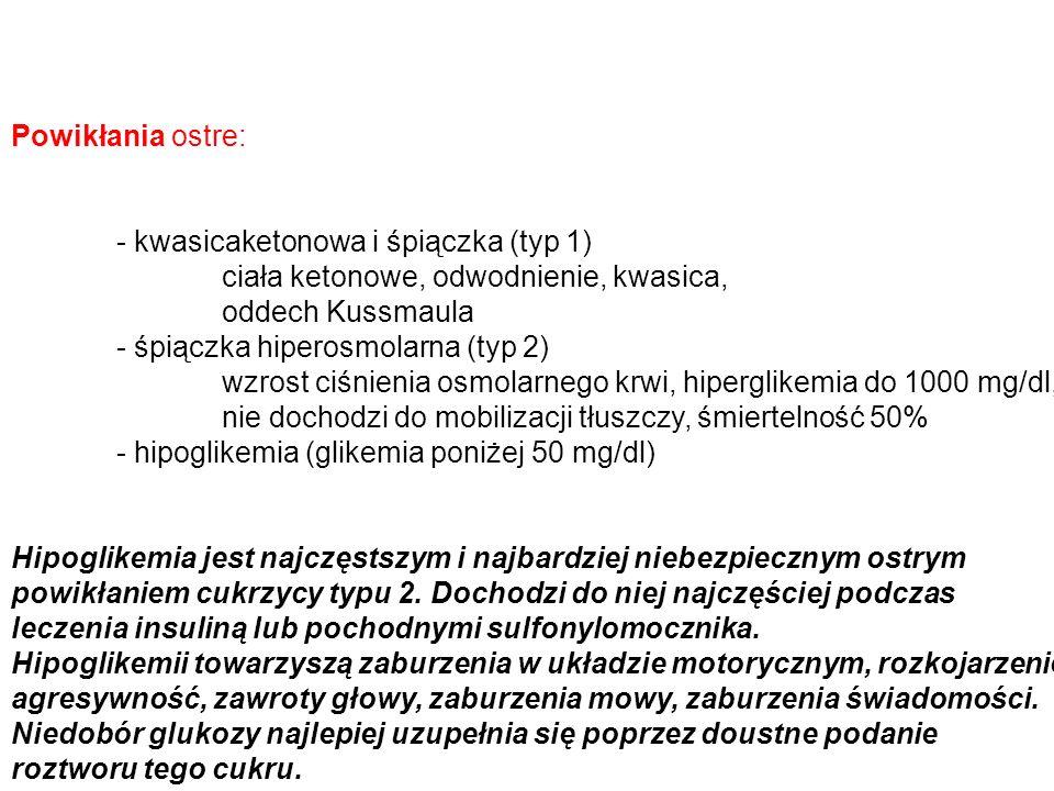 Powikłania ostre: - kwasicaketonowa i śpiączka (typ 1) ciała ketonowe, odwodnienie, kwasica, oddech Kussmaula.