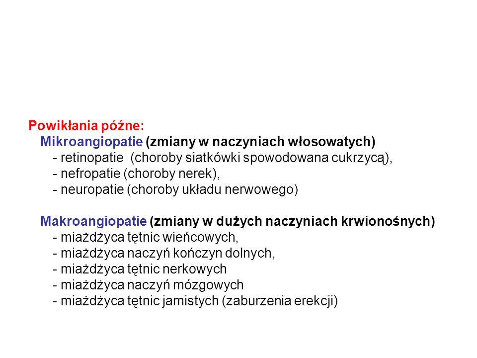 Powikłania późne: Mikroangiopatie (zmiany w naczyniach włosowatych) - retinopatie (choroby siatkówki spowodowana cukrzycą),