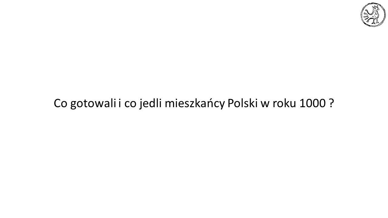 Co gotowali i co jedli mieszkańcy Polski w roku 1000