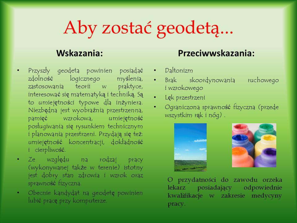 Aby zostać geodetą... Wskazania: Przeciwwskazania: