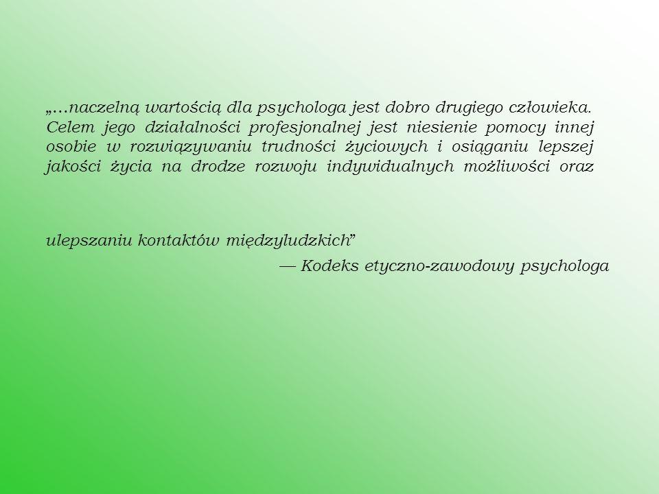 """"""". naczelną wartością dla psychologa jest dobro drugiego człowieka"""