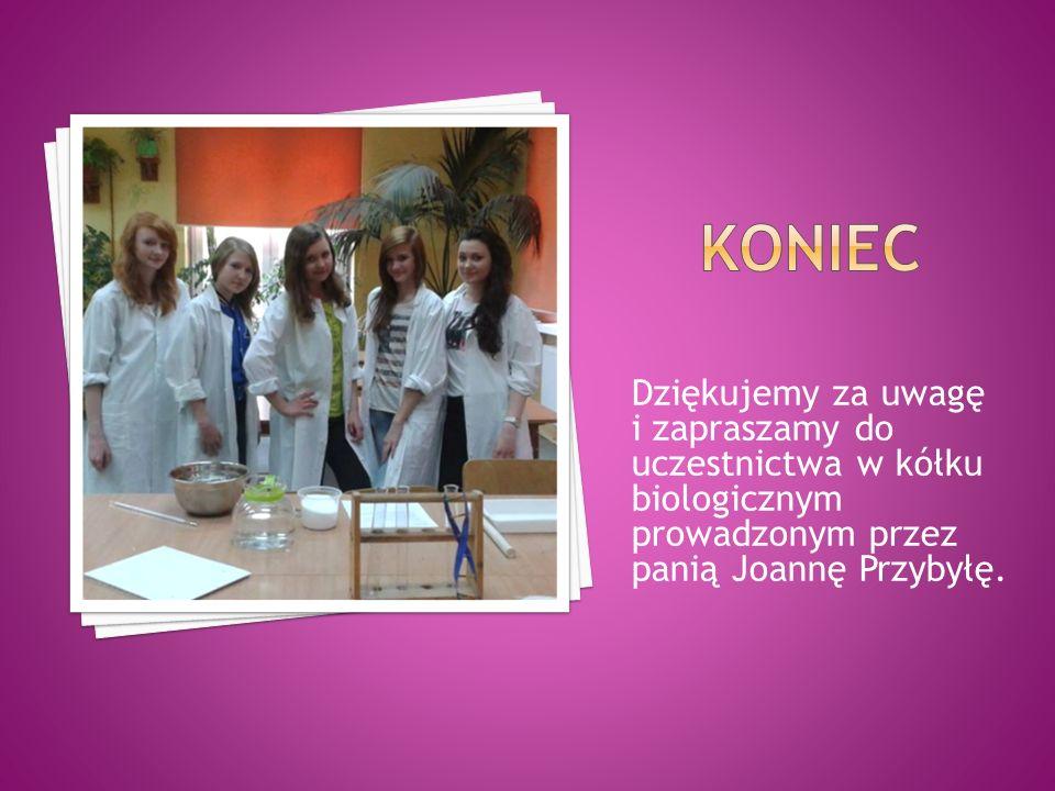 KONIEC Dziękujemy za uwagę i zapraszamy do uczestnictwa w kółku biologicznym prowadzonym przez panią Joannę Przybyłę.