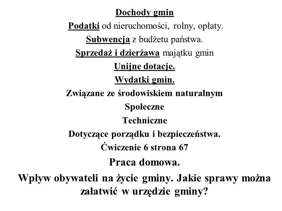 Dochody gmin Podatki od nieruchomości, rolny, opłaty. Subwencja z budżetu państwa. Sprzedaż i dzierżawa majątku gmin.
