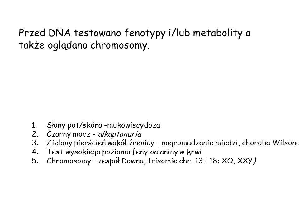 Przed DNA testowano fenotypy i/lub metabolity a także oglądano chromosomy.
