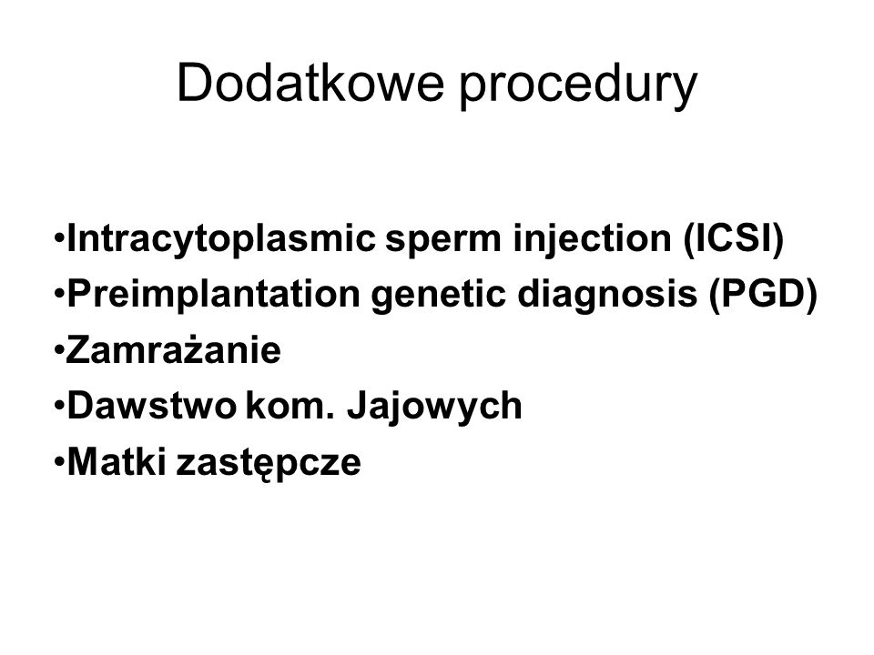Dodatkowe procedury Intracytoplasmic sperm injection (ICSI)