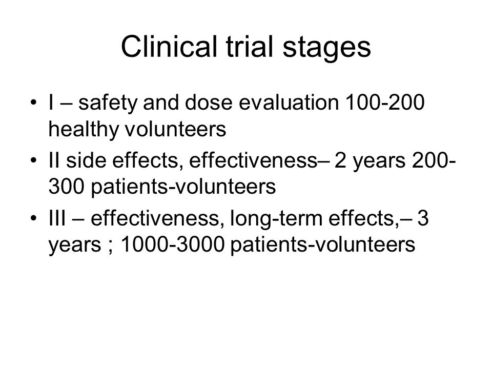 Clinical trial stages I – safety and dose evaluation 100-200 healthy volunteers. II side effects, effectiveness– 2 years 200-300 patients-volunteers.