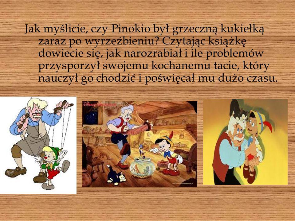 Jak myślicie, czy Pinokio był grzeczną kukiełką zaraz po wyrzeźbieniu