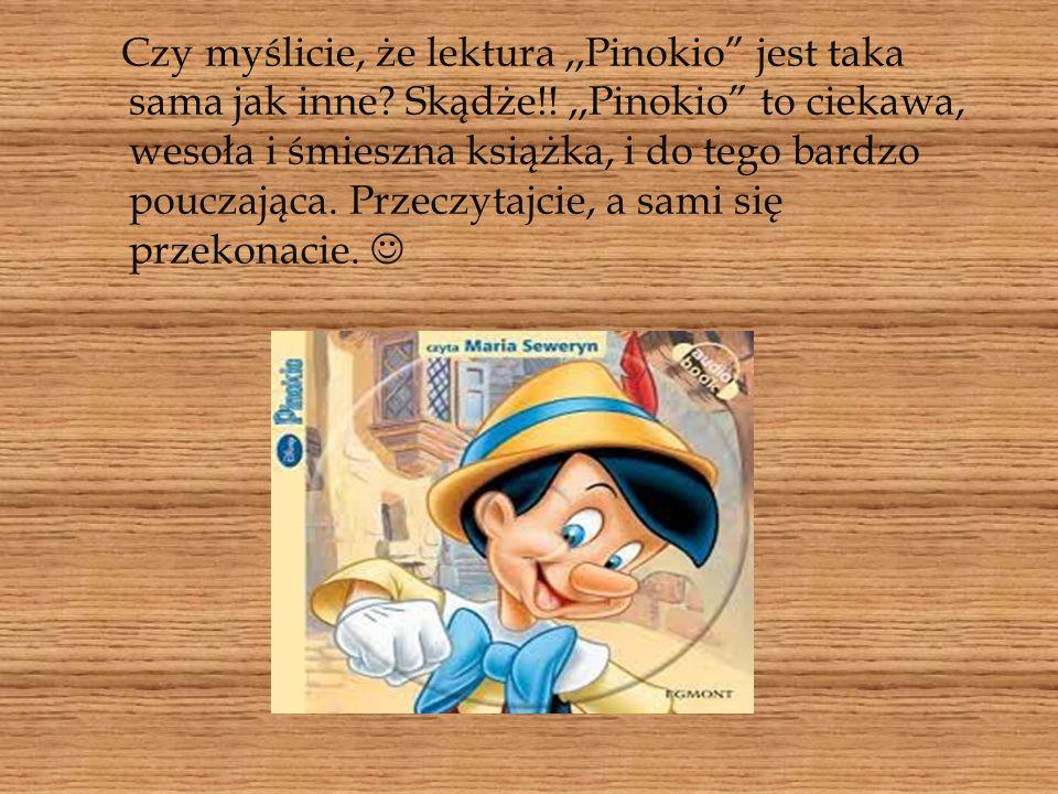 Czy myślicie, że lektura ,,Pinokio jest taka sama jak inne. Skądże