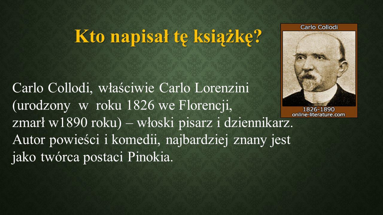 Kto napisał tę książkę Carlo Collodi, właściwie Carlo Lorenzini