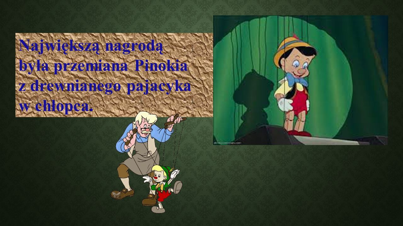 Największą nagrodą była przemiana Pinokia z drewnianego pajacyka w chłopca.