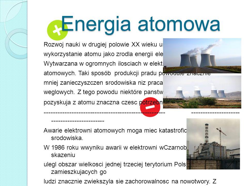 Energia atomowa Rozwoj nauki w drugiej polowie XX wieku umozliwil. wykorzystanie atomu jako zrodla energii elektrycznej. Jest ona.