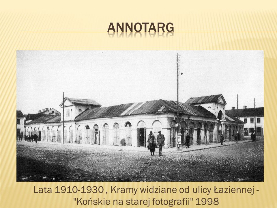 annotarg Lata 1910-1930 , Kramy widziane od ulicy Łaziennej - Końskie na starej fotografii 1998