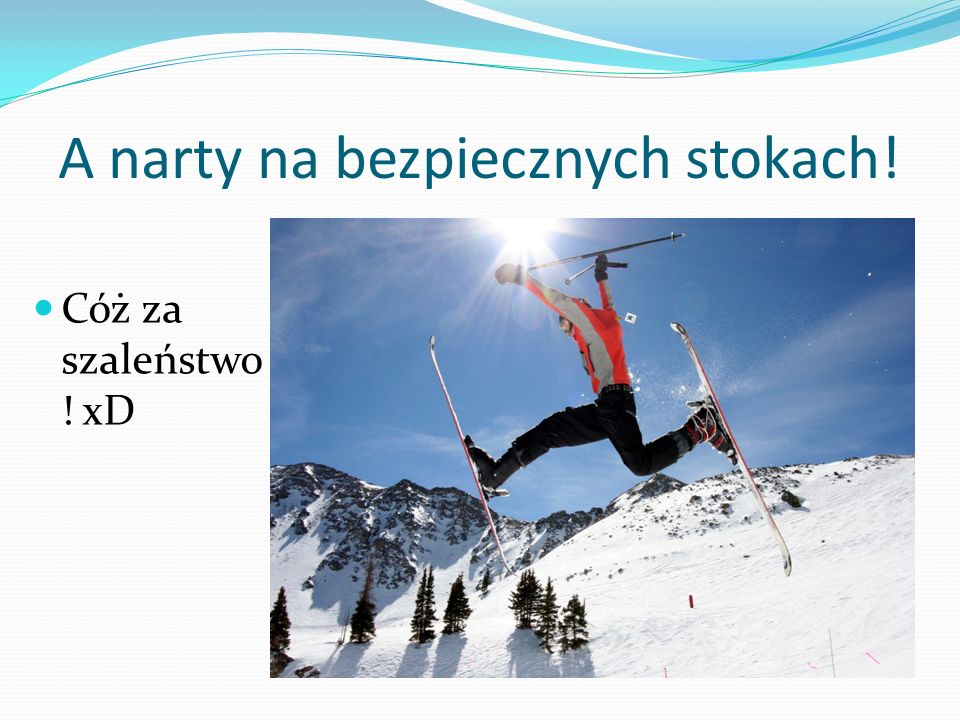 A narty na bezpiecznych stokach!