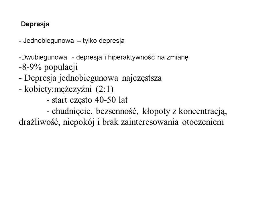 - Depresja jednobiegunowa najczęstsza - kobiety:mężczyźni (2:1)