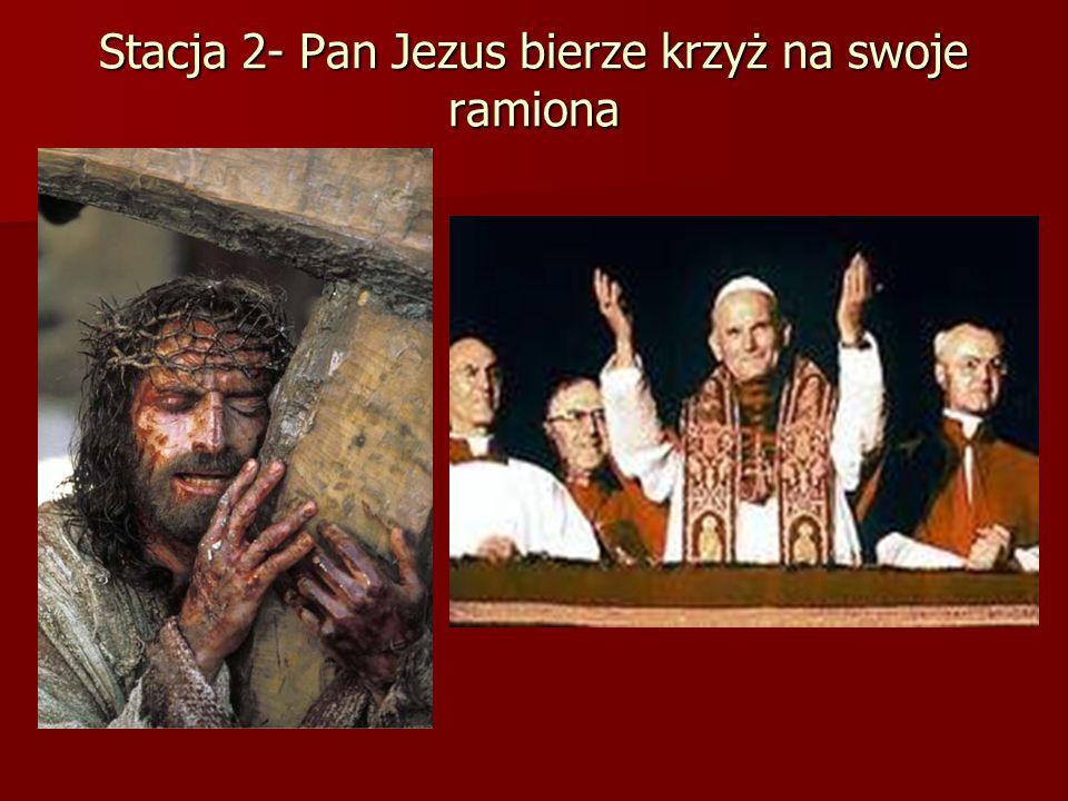 Stacja 2- Pan Jezus bierze krzyż na swoje ramiona
