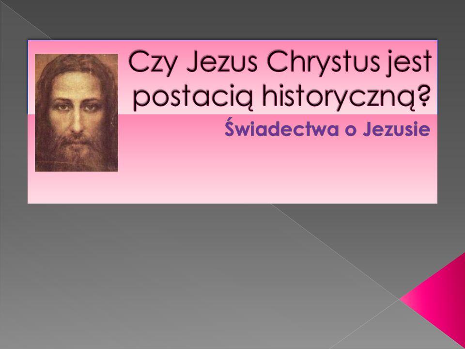Czy Jezus Chrystus jest postacią historyczną