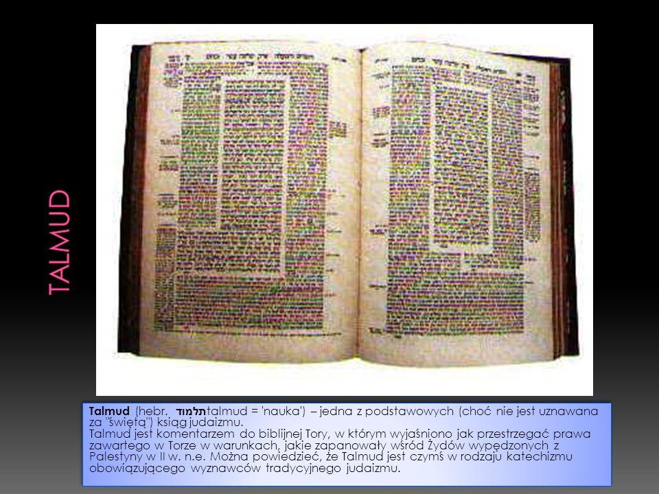 talmud Talmud (hebr. תלמוד talmud = nauka ) – jedna z podstawowych (choć nie jest uznawana za świętą ) ksiąg judaizmu.