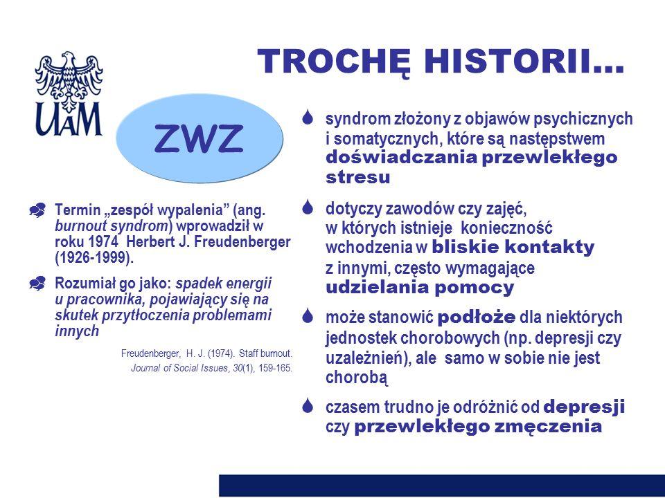 TROCHĘ HISTORII… ZWZ. syndrom złożony z objawów psychicznych i somatycznych, które są następstwem doświadczania przewlekłego stresu.