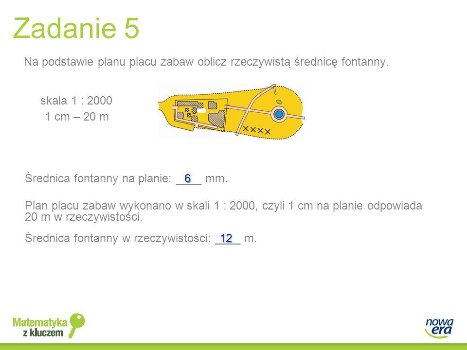 Zadanie 5 Na podstawie planu placu zabaw oblicz rzeczywistą średnicę fontanny. skala 1 : 2000. 1 cm – 20 m.