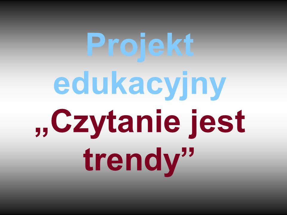 """Projekt edukacyjny """"Czytanie jest trendy"""