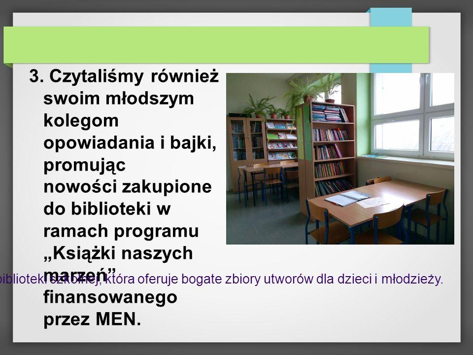 """3. Czytaliśmy również swoim młodszym kolegom opowiadania i bajki, promując nowości zakupione do biblioteki w ramach programu """"Książki naszych marzeń finansowanego przez MEN."""