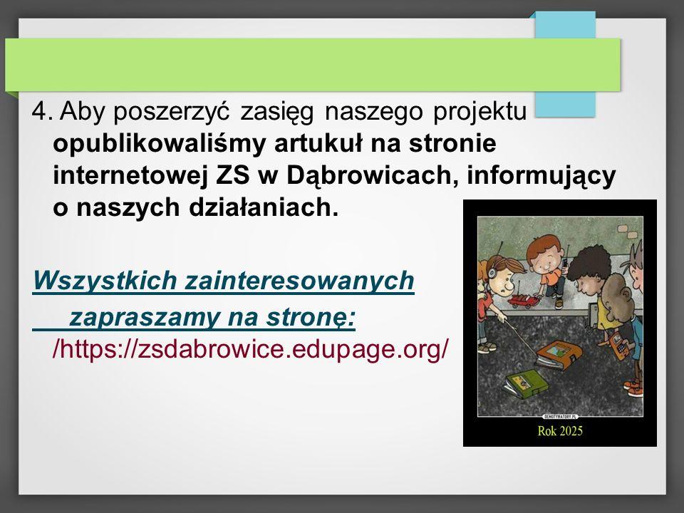 4. Aby poszerzyć zasięg naszego projektu opublikowaliśmy artukuł na stronie internetowej ZS w Dąbrowicach, informujący o naszych działaniach.