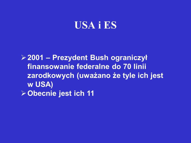 USA i ES 2001 – Prezydent Bush ograniczył finansowanie federalne do 70 linii zarodkowych (uważano że tyle ich jest w USA)