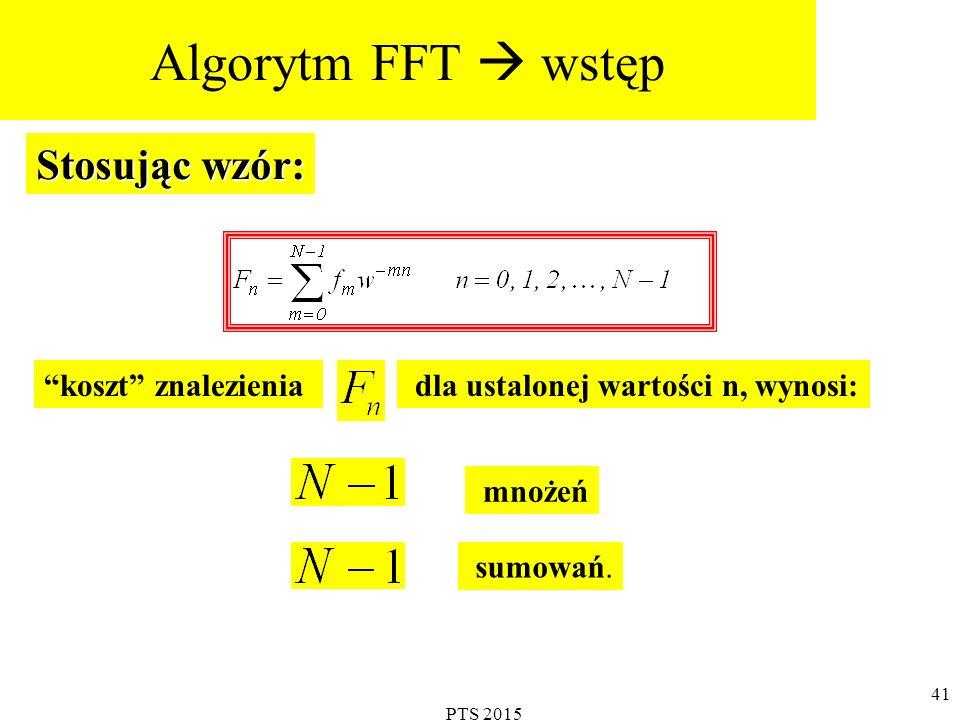 Algorytm FFT  wstęp Stosując wzór: koszt znalezienia