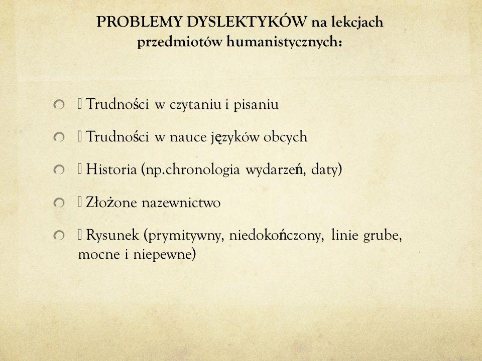 PROBLEMY DYSLEKTYKÓW na lekcjach przedmiotów humanistycznych: