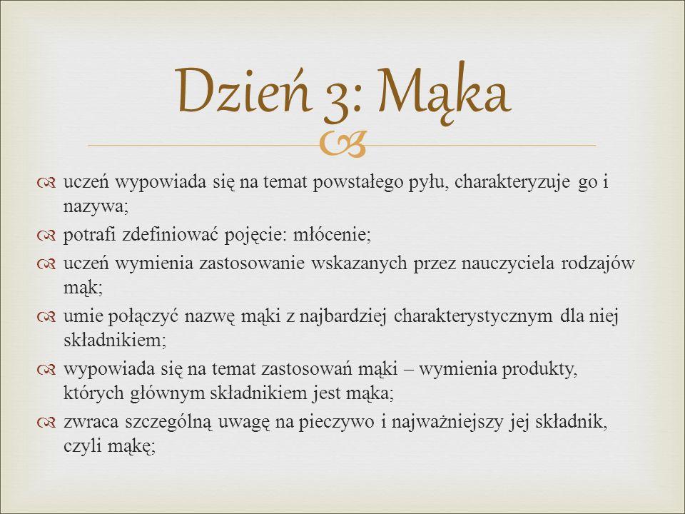 Dzień 3: Mąka uczeń wypowiada się na temat powstałego pyłu, charakteryzuje go i nazywa; potrafi zdefiniować pojęcie: młócenie;