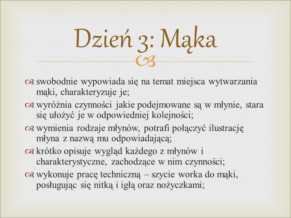 Dzień 3: Mąka swobodnie wypowiada się na temat miejsca wytwarzania mąki, charakteryzuje je;