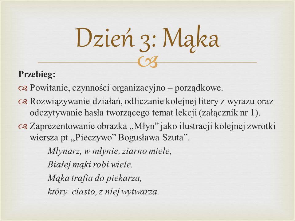 Dzień 3: Mąka Przebieg: Powitanie, czynności organizacyjno – porządkowe.