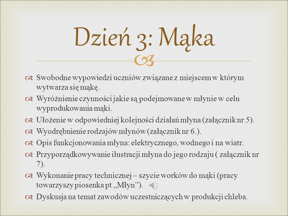 Dzień 3: Mąka Swobodne wypowiedzi uczniów związane z miejscem w którym wytwarza się mąkę.