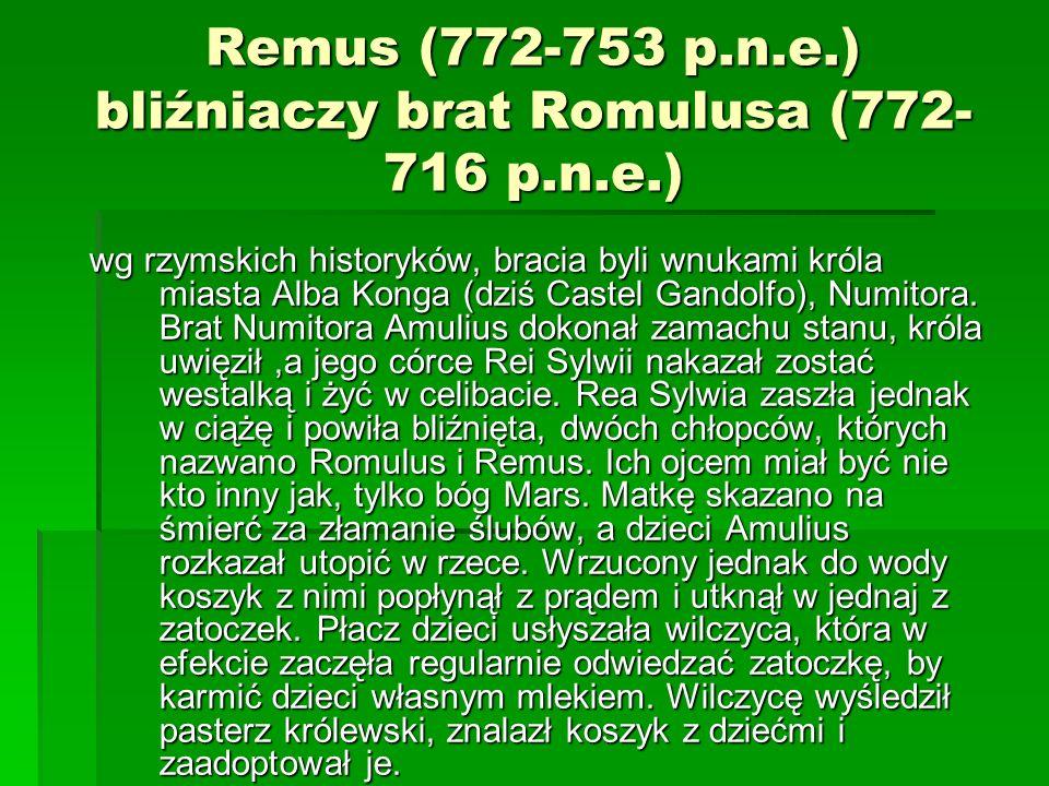 Remus (772-753 p.n.e.) bliźniaczy brat Romulusa (772- 716 p.n.e.)