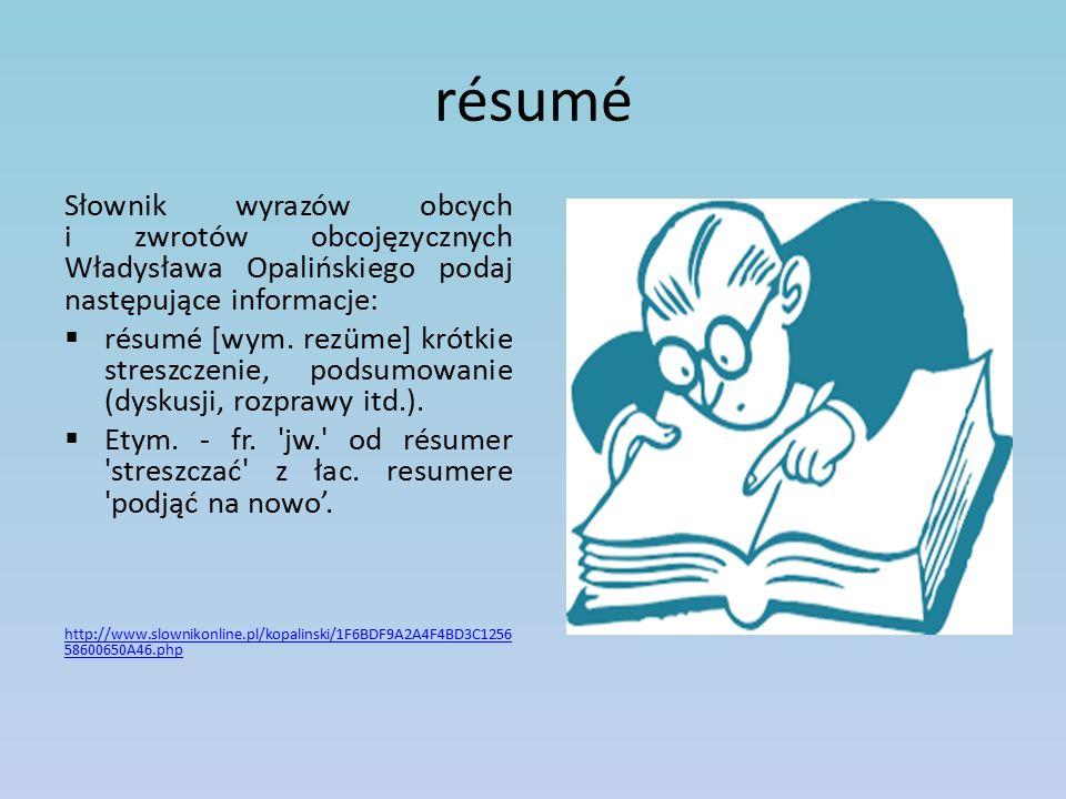 résumé Słownik wyrazów obcych i zwrotów obcojęzycznych Władysława Opalińskiego podaj następujące informacje:
