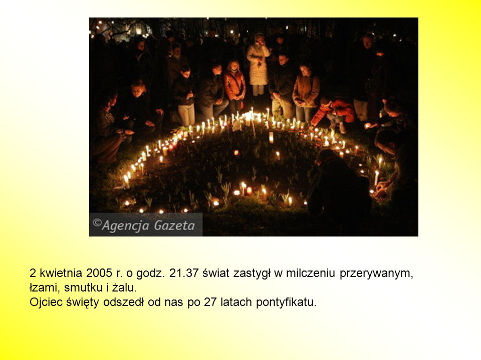 2 kwietnia 2005 r. o godz. 21.37 świat zastygł w milczeniu przerywanym,